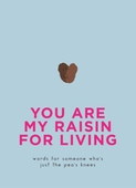 You Are My Raisin for Living