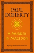 A Murder in Macedon (Alexander the Great Mysteries, Book 1)