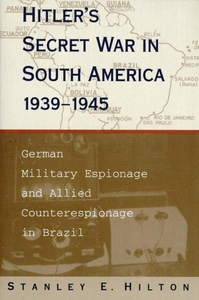 Hitler's Secret War in South America, 1939--194