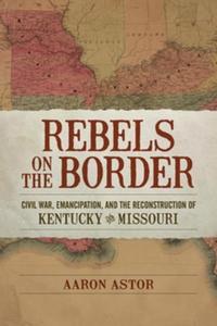 Rebels on the Border (e-bok) av Aaron Astor