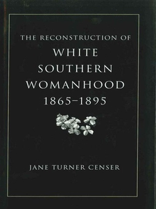 The Reconstruction of White Southern Womanhood,