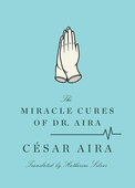 The Miracle Cures of Dr. Aira