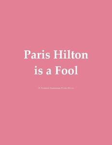 Paris Hilton is a Fool (e-bok) av W. Frederick