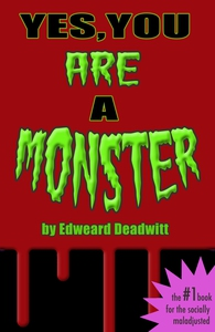 Yes, You ARE A Monster (e-bok) av Edweard Deadw