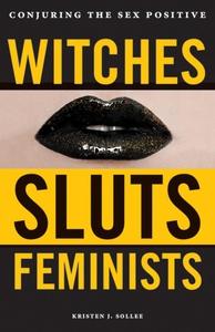 Witches, Sluts, Feminists (e-bok) av Kristen J.