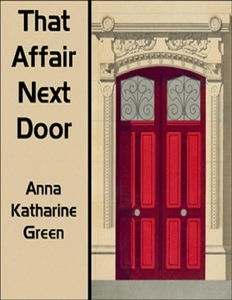 That Affair Next Door (e-bok) av Anna Katharine
