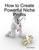 How to Create Powerful Niche Profits