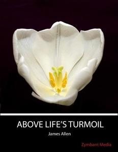 Above Life's Turmoil (e-bok) av James Allen