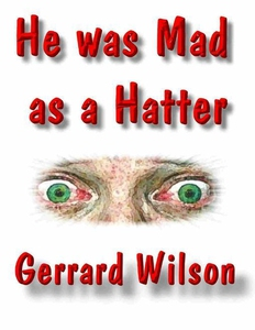 He Was Mad As a Hatter (e-bok) av Gerrard Wilso