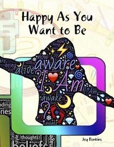 Happy As You Want to Be (e-bok) av Joy Renkins