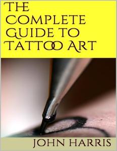 The Complete Guide to Tattoo Art (e-bok) av Joh