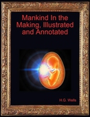 Mankind In the Making, Illustrated and Annotated