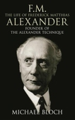 F.M.: The Life Of Frederick Matthias Alexander
