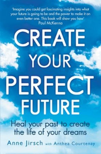 Create Your Perfect Future (ebok) av Anne Jir