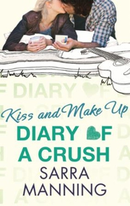 Diary of a Crush: Kiss and Make Up (ebok) av