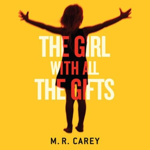 The Girl With All The Gifts (lydbok) av M. R.