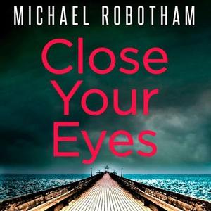Close Your Eyes (lydbok) av Michael Robotham,