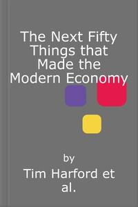 The Next Fifty Things that Made the Modern Ec