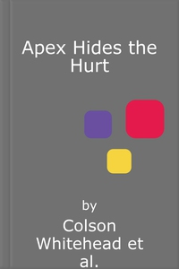 Apex Hides the Hurt (lydbok) av Colson Whiteh