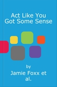 Act Like You Got Some Sense