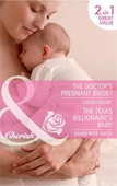 The doctor's pregnant bride? / the texas billionaire's baby