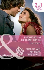 Rescued by the brooding tycoon / fixed up wit