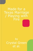 Made for a Texas Marriage / Playing with Fire