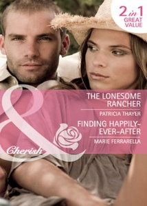 The lonesome rancher / finding happily-ever-a