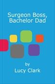 Surgeon boss, bachelor dad