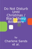 Do Not Disturb Until Christmas / Black Sheep Billionaire