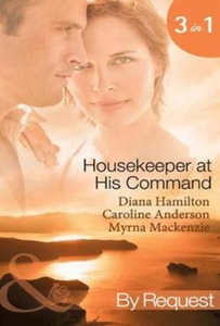 Housekeeper at His Command (Mills & Boon By Request) (e-bog) af Diana Hamilton, Caroline Anderson, Myrna Mackenzie