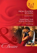 From playboy to papa! / tempting the texas tycoon