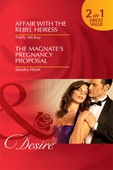 Affair with the rebel heiress / the magnate's pregnancy proposal