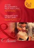 At the billionaire's beck and call? / high-society secret baby