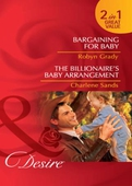 Bargaining for baby / the billionaire's baby arrangement