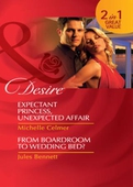 Expectant princess, unexpected affair / from boardroom to wedding bed?