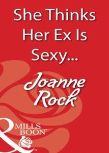 She Thinks Her Ex Is Sexy... (ebok) av Joanne