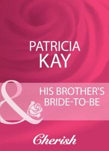 His brother's bride-to-be (ebok) av Patricia