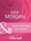 She's having my baby!