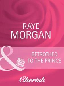 Betrothed to the Prince (ebok) av Raye Morgan