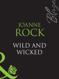 Wild and wicked (ebok) av Joanne Rock