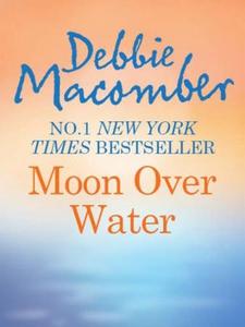 Moon Over Water (ebok) av Debbie Macomber
