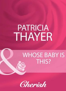 Whose baby is this? (ebok) av Patricia Thayer