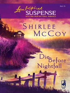 Die Before Nightfall (ebok) av Shirlee McCoy