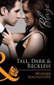 Tall, dark & reckless