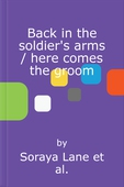 Back in the soldier's arms / here comes the groom