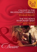 Caught in the billionaire's embrace / the tycoon's temporary baby