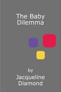 The Baby Dilemma (ebok) av Jacqueline Diamond