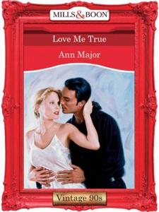 Love Me True (ebok) av Ann Major