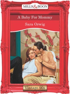 A Baby For Mommy (ebok) av Sara Orwig